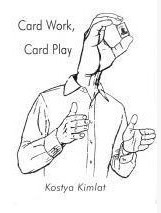 Card Work, Card Play by Kostya Kimlat (PDF+Video)