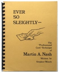 Ever So Sleightly The Professional Card Technique of Martin A. Nash by Stephen Minch