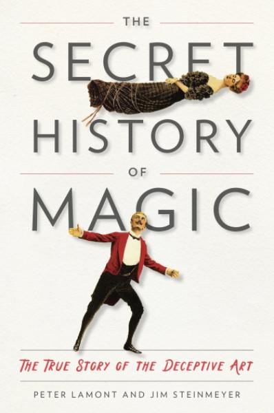 The Secret History of Magic: The True Story of the Deceptive Art by by Peter Lamont, Jim Steinmeyer PDF
