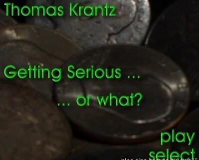 Thomas Krantz - Getting Serious or what