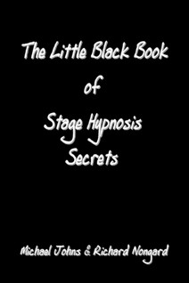The Little Black Book of Stage Hypnosis Secrets By Richard K. Nongard, Michael Johns