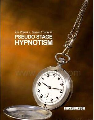 Robert A. Nelson - Course in PSEUDO STAGE HYPNOTISM