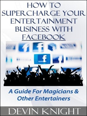 How To Supercharge Your Entertainment Business With Facebook by Devin Knight PDF
