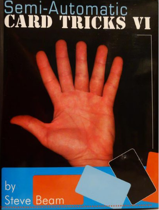 Semi-Automatic Card Tricks Vol 6 By Steve Beam