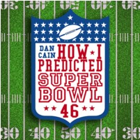 How I predicted Super Bowl 46 by Dan Cain