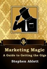 Stephen Ablett - Marketing Magic - A Guide to Getting the Gigs