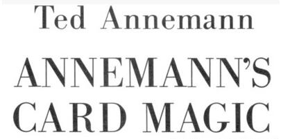 Ted Annernann - ANNEMANN'S CARD MAGIC PDF