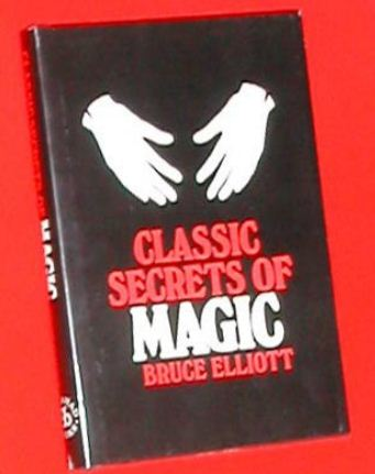 Bruce Elliott - Classic Secrets of Magic PDF