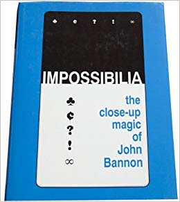 John Bannon - Impossibilia - The Close-Up Magic (PDF Download)